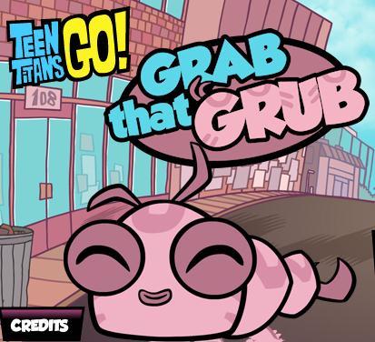 Teen Titans Go Grab that Grub